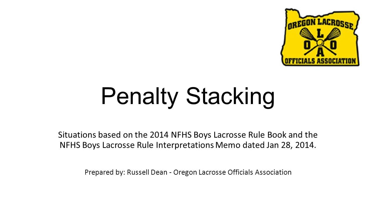 Penalty Stacking Situations based on the 2014 NFHS Boys Lacrosse Rule Book and the NFHS Boys Lacrosse Rule Interpretations Memo dated Jan 28, 2014.