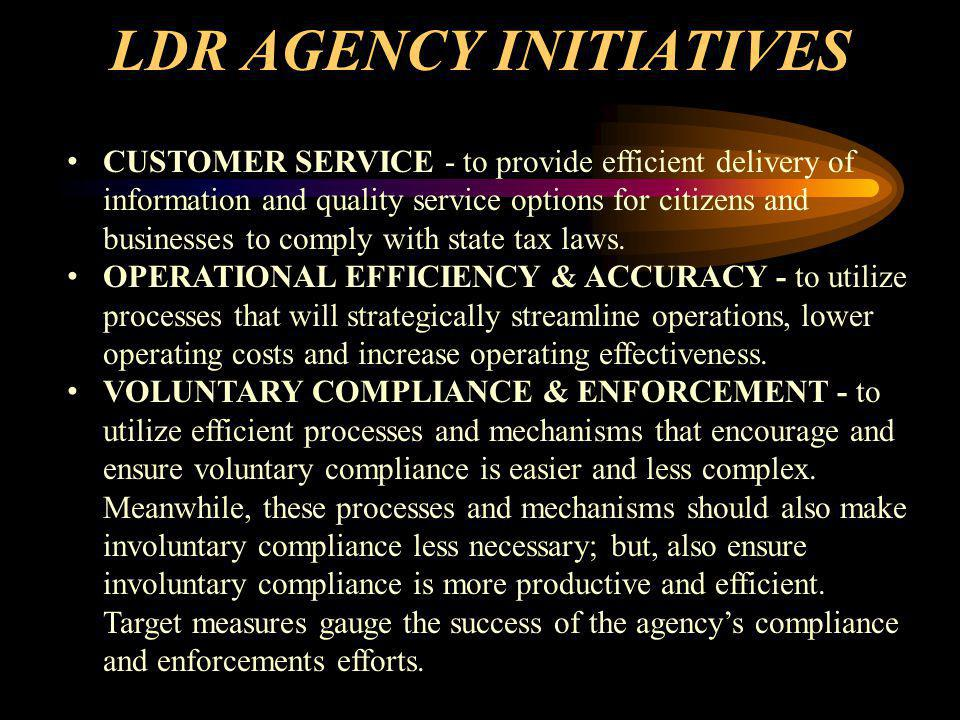 LDR AGENCY INITIATIVES CUSTOMER SERVICE - to provide efficient delivery of information and quality service options for citizens and businesses to comply with state tax laws.
