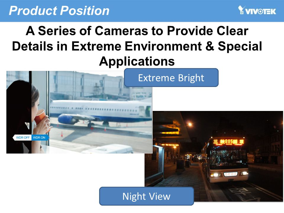 Product Position A Series of Cameras to Provide Clear Details in Extreme Environment & Special Applications Extreme Bright Night View