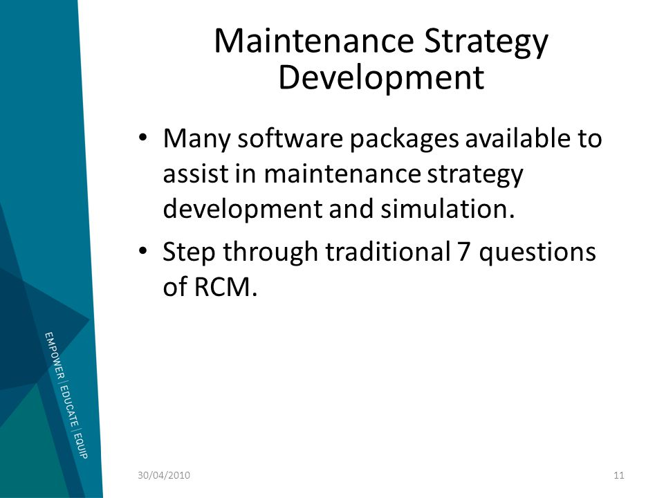 Maintenance Strategy Development Many software packages available to assist in maintenance strategy development and simulation. Step through tradition