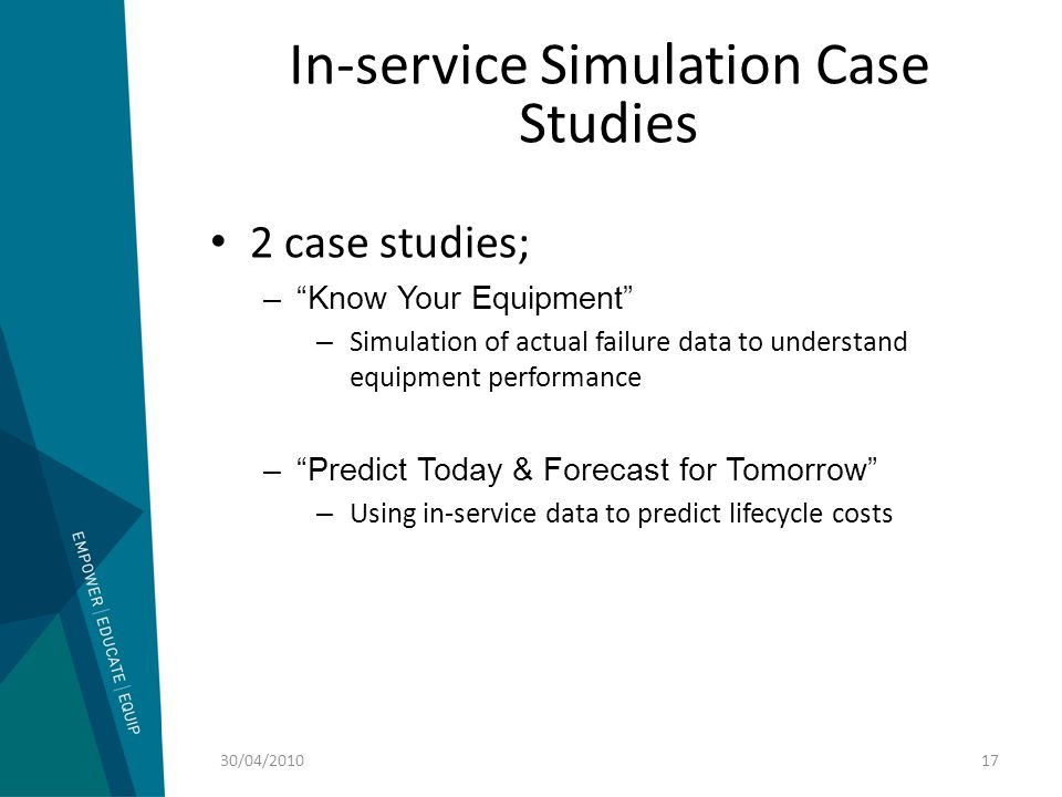 "In-service Simulation Case Studies 2 case studies; –""Know Your Equipment"" – Simulation of actual failure data to understand equipment performance –""Pr"