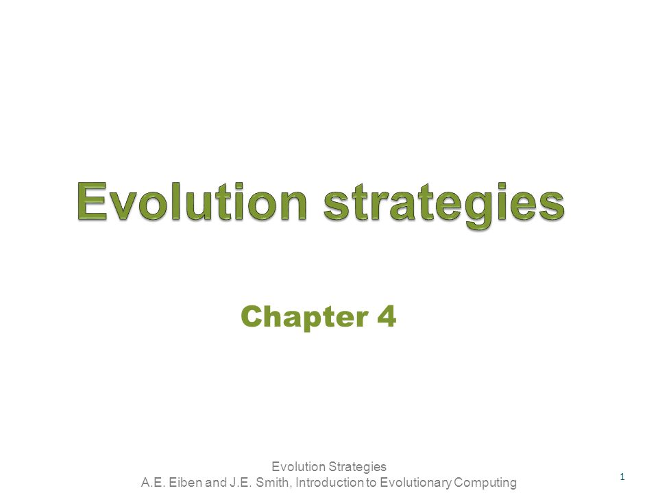 Evolution Strategies A.E. Eiben and J.E. Smith, Introduction to Evolutionary Computing Chapter 4 1