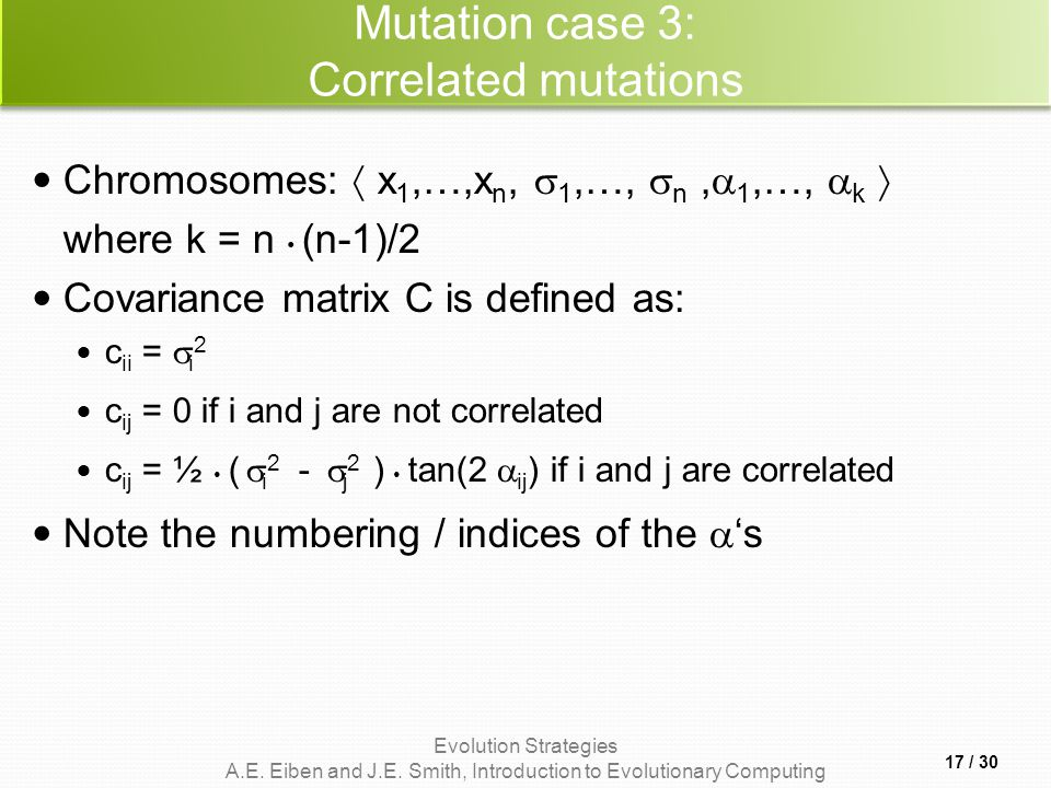 Evolution Strategies A.E. Eiben and J.E. Smith, Introduction to Evolutionary Computing Mutation case 3: Correlated mutations Chromosomes:  x 1,…,x n,