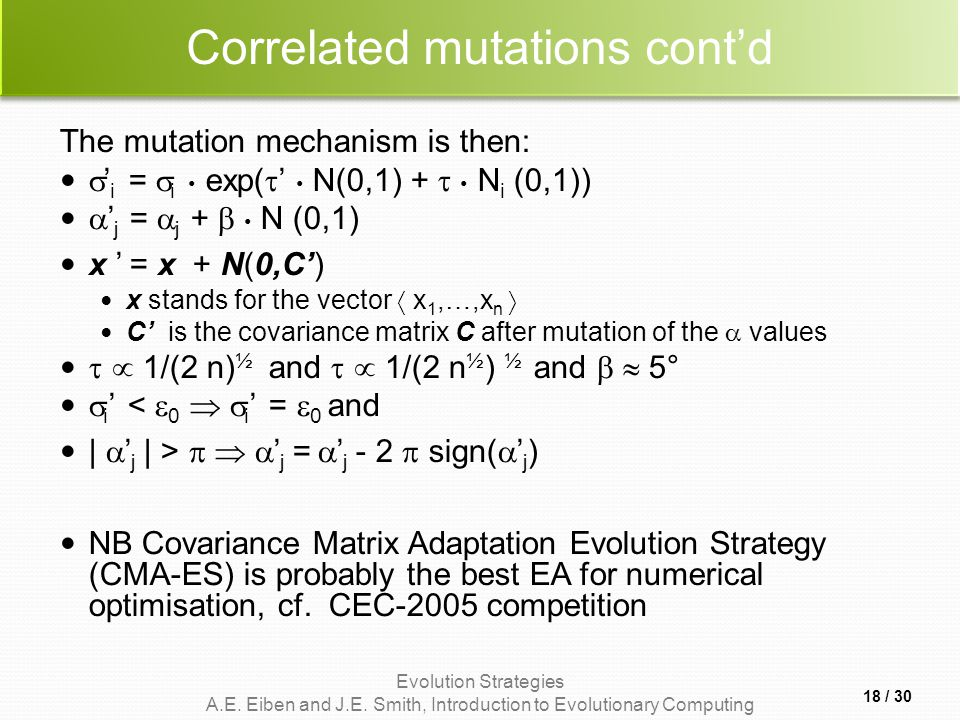 Evolution Strategies A.E. Eiben and J.E. Smith, Introduction to Evolutionary Computing Correlated mutations cont'd The mutation mechanism is then:  '