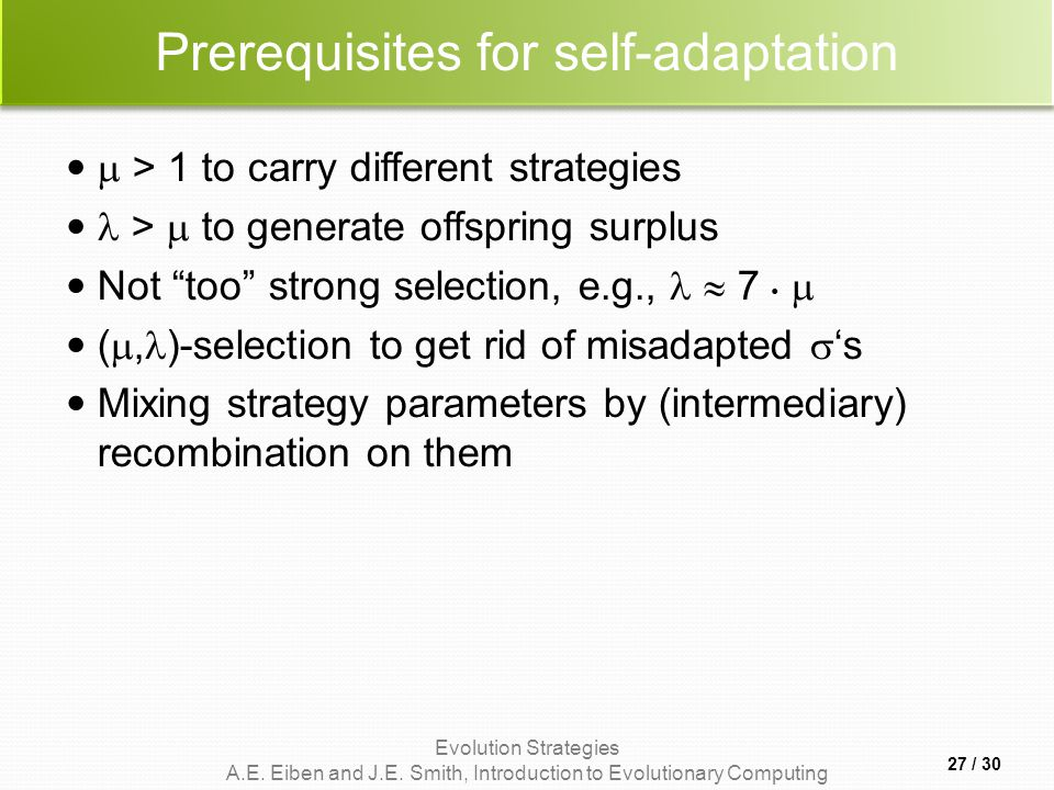 Evolution Strategies A.E. Eiben and J.E. Smith, Introduction to Evolutionary Computing Prerequisites for self-adaptation  > 1 to carry different stra