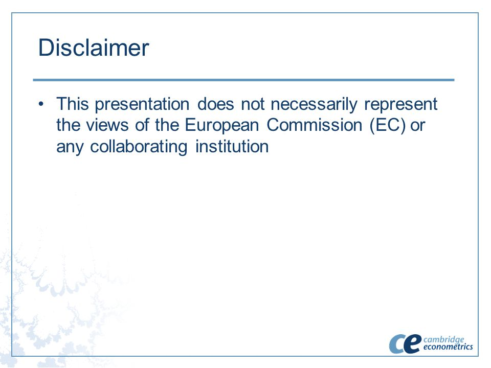 Disclaimer This presentation does not necessarily represent the views of the European Commission (EC) or any collaborating institution