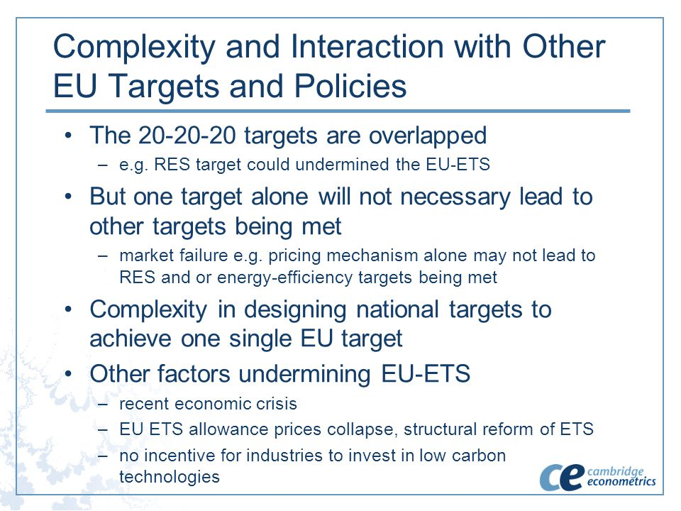 Complexity and Interaction with Other EU Targets and Policies The 20-20-20 targets are overlapped –e.g. RES target could undermined the EU-ETS But one
