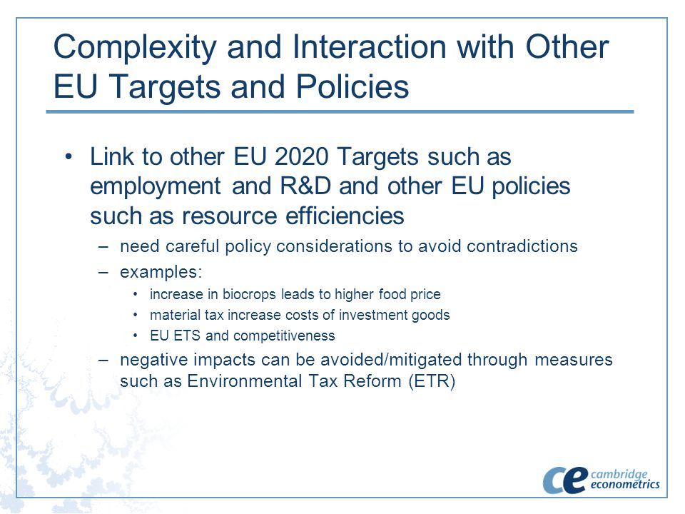Complexity and Interaction with Other EU Targets and Policies Link to other EU 2020 Targets such as employment and R&D and other EU policies such as r