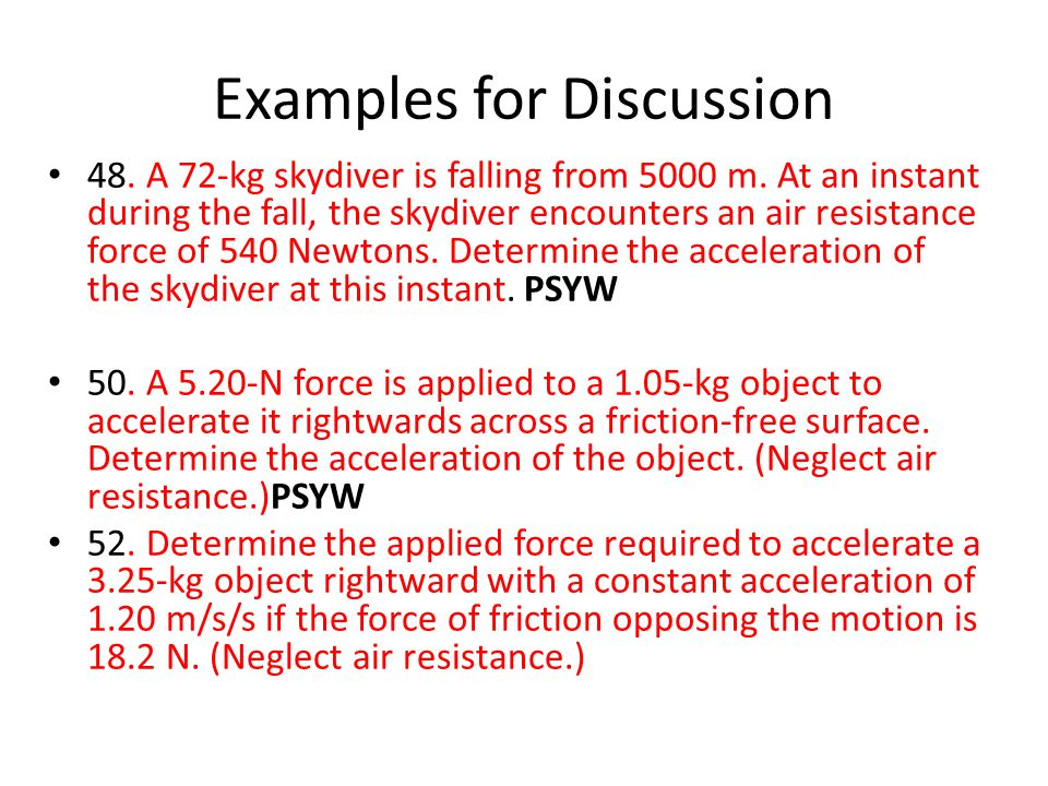 Examples for Discussion 48. A 72-kg skydiver is falling from 5000 m. At an instant during the fall, the skydiver encounters an air resistance force of