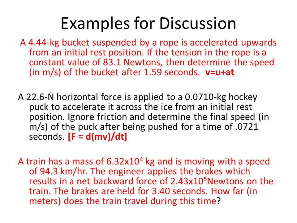 Examples for Discussion A 4.44-kg bucket suspended by a rope is accelerated upwards from an initial rest position. If the tension in the rope is a con
