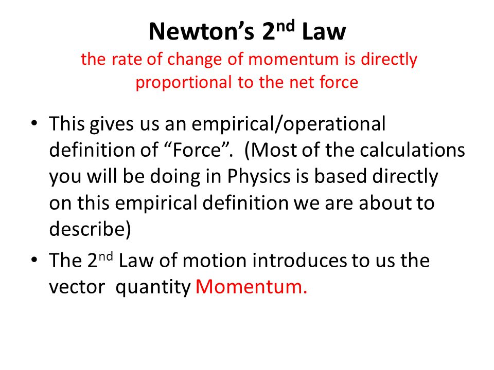 2 nd Law the rate of change of momentum is directly proportional to the net force It means the more the applied/net force, the greater the rate of change of momentum Momentum is the product of Mass and Velocity Questions: What is the momentum of an object of i.