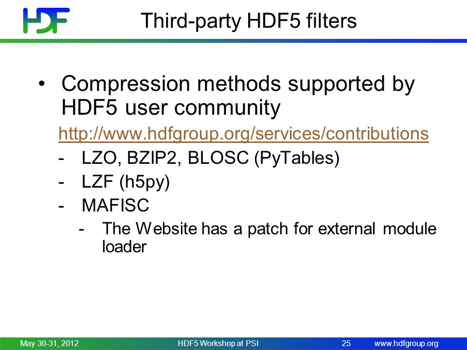 www.hdfgroup.orgMay 30-31, 2012HDF5 Workshop at PSI25 Third-party HDF5 filters Compression methods supported by HDF5 user community http://www.hdfgrou