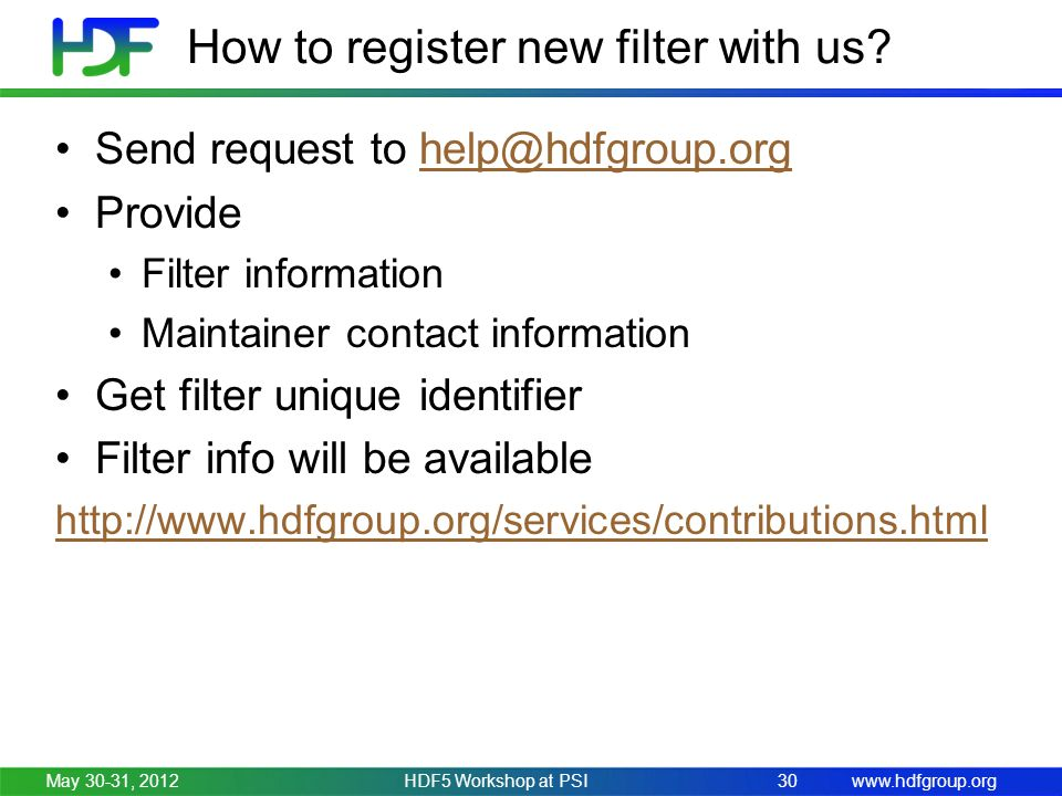 www.hdfgroup.org How to register new filter with us? Send request to help@hdfgroup.orghelp@hdfgroup.org Provide Filter information Maintainer contact