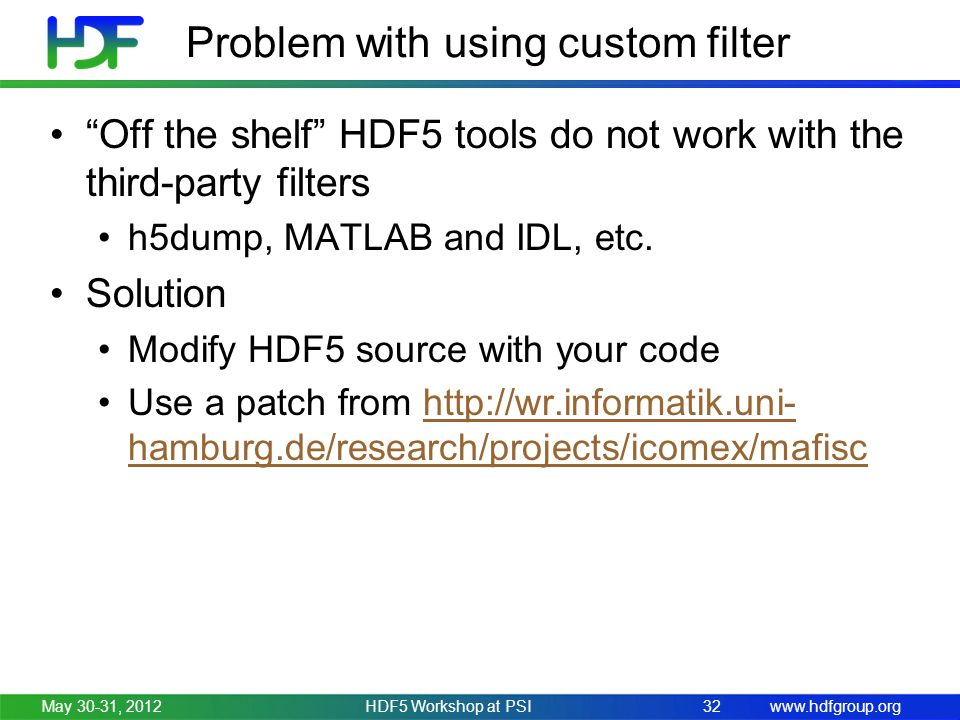 www.hdfgroup.org Problem with using custom filter Off the shelf HDF5 tools do not work with the third-party filters h5dump, MATLAB and IDL, etc.
