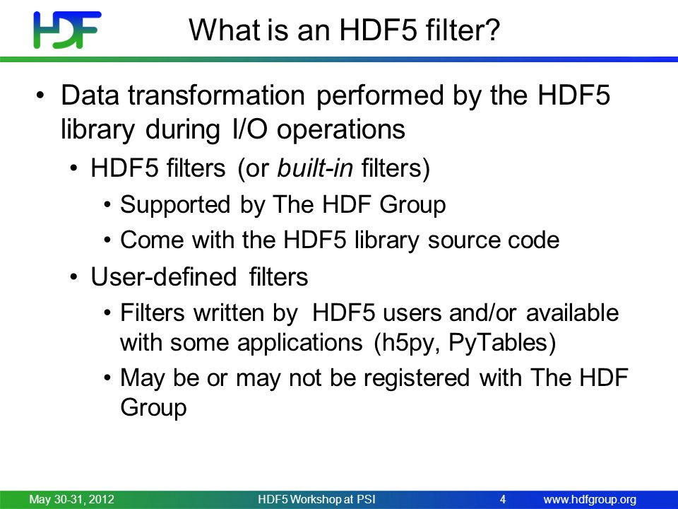 www.hdfgroup.org What is an HDF5 filter? Data transformation performed by the HDF5 library during I/O operations HDF5 filters (or built-in filters) Su