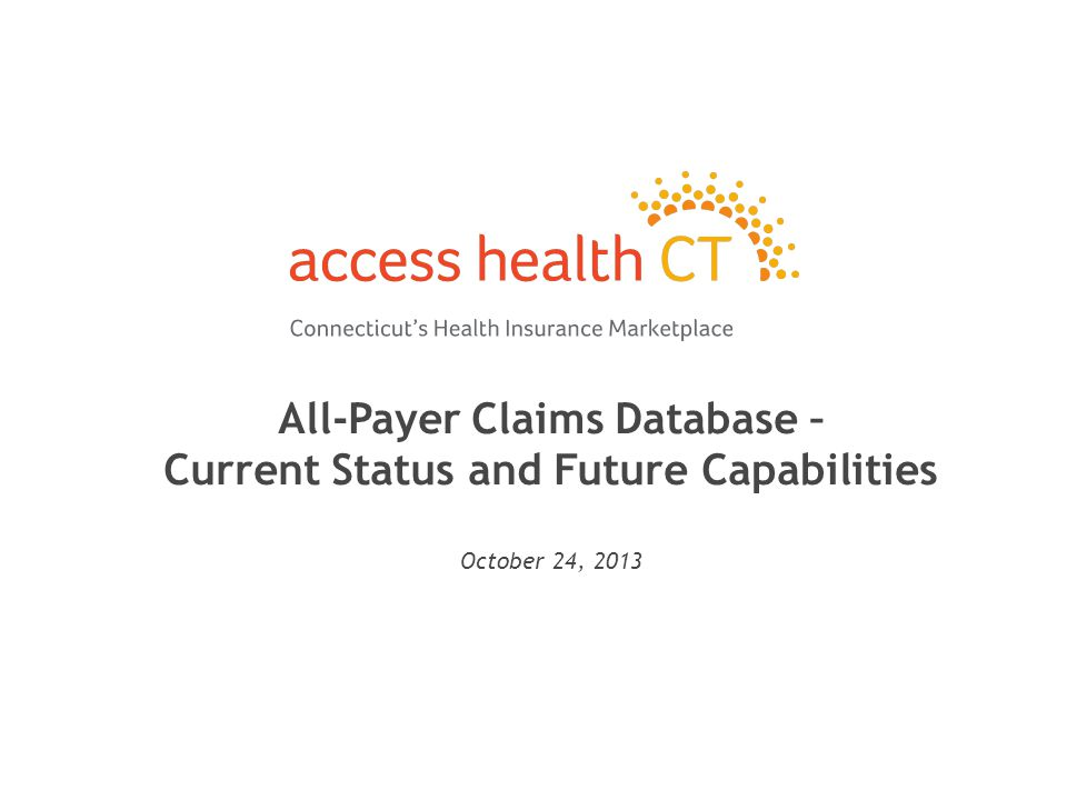 All-Payer Claims Database – Current Status and Future Capabilities October 24, 2013 1