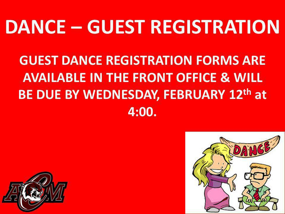 DANCE – GUEST REGISTRATION GUEST DANCE REGISTRATION FORMS ARE AVAILABLE IN THE FRONT OFFICE & WILL BE DUE BY WEDNESDAY, FEBRUARY 12 th at 4:00.