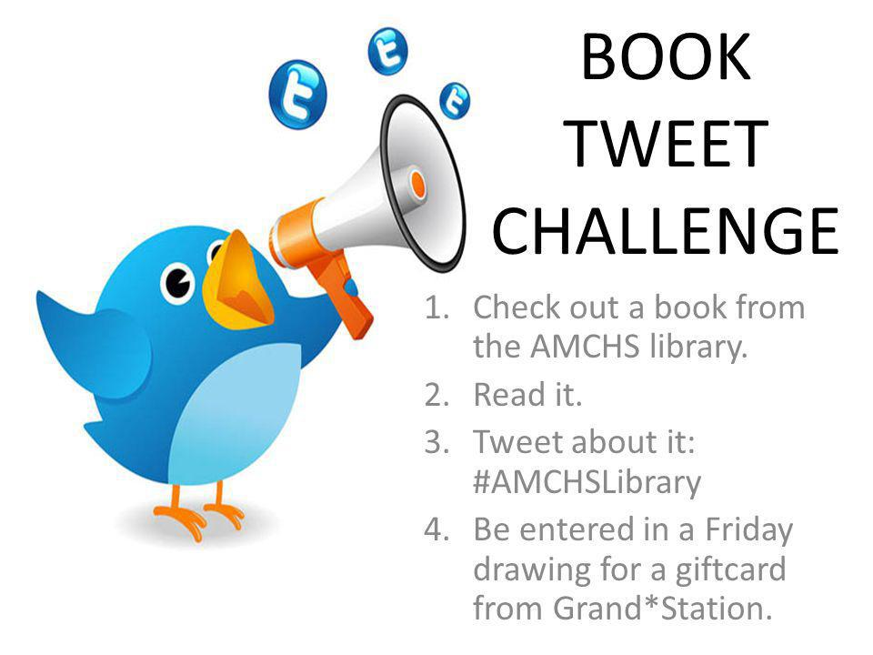 BOOK TWEET CHALLENGE 1.Check out a book from the AMCHS library. 2.Read it. 3.Tweet about it: #AMCHSLibrary 4.Be entered in a Friday drawing for a gift