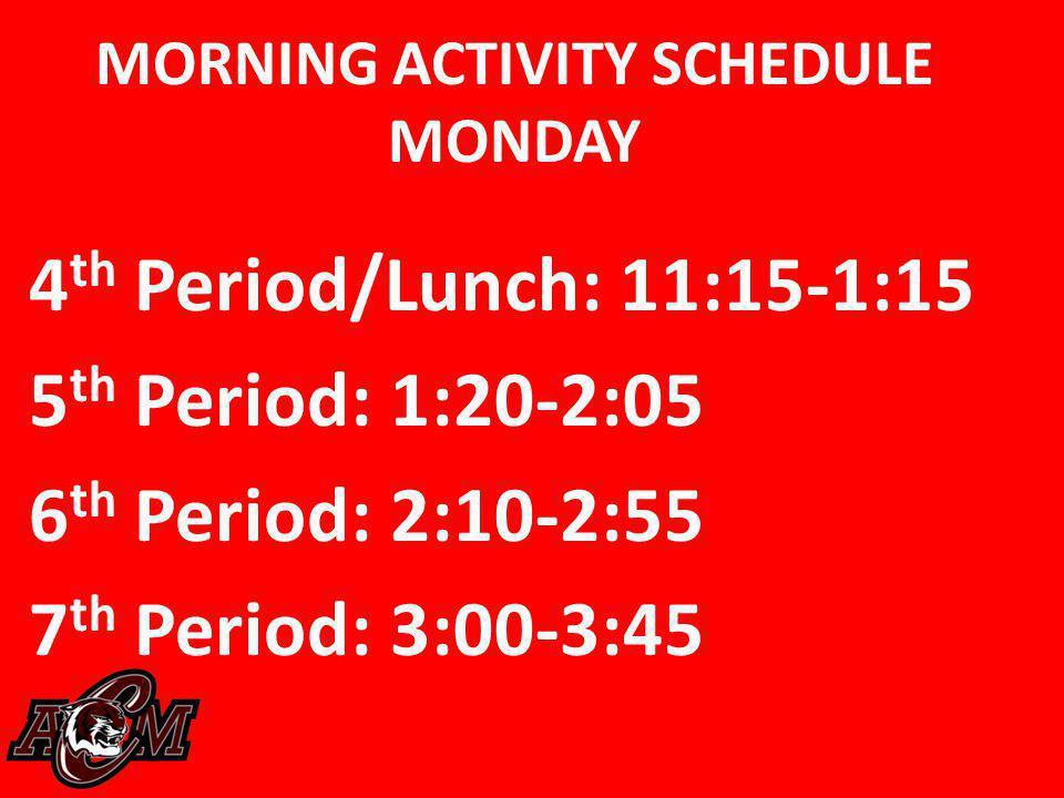 4 th Period/Lunch: 11:15-1:15 5 th Period: 1:20-2:05 6 th Period: 2:10-2:55 7 th Period: 3:00-3:45 MORNING ACTIVITY SCHEDULE MONDAY