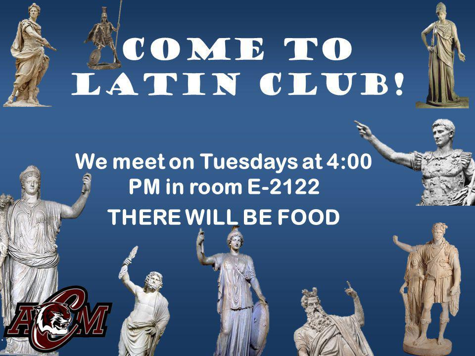 Come to Latin Club! We meet on Tuesdays at 4:00 PM in room E-2122 THERE WILL BE FOOD