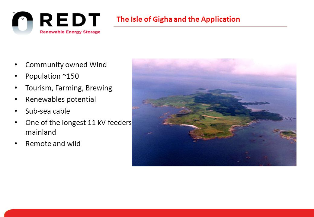 The Isle of Gigha and the Application Community owned Wind Population ~150 Tourism, Farming, Brewing Renewables potential Sub-sea cable One of the longest 11 kV feeders to mainland Remote and wild