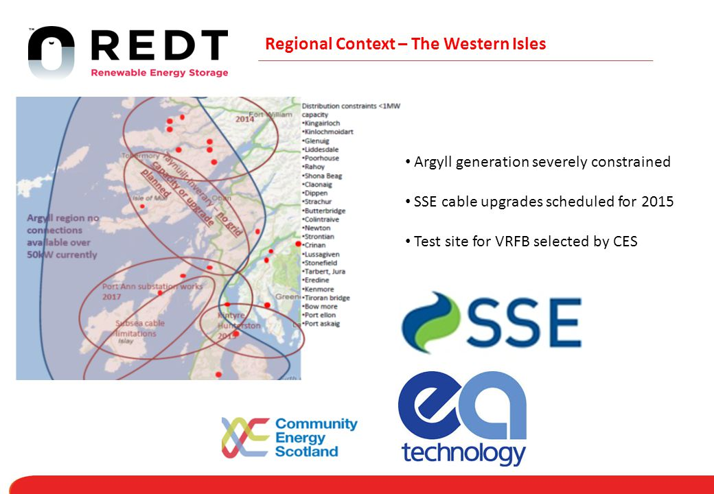 Regional Context – The Western Isles Argyll generation severely constrained SSE cable upgrades scheduled for 2015 Test site for VRFB selected by CES