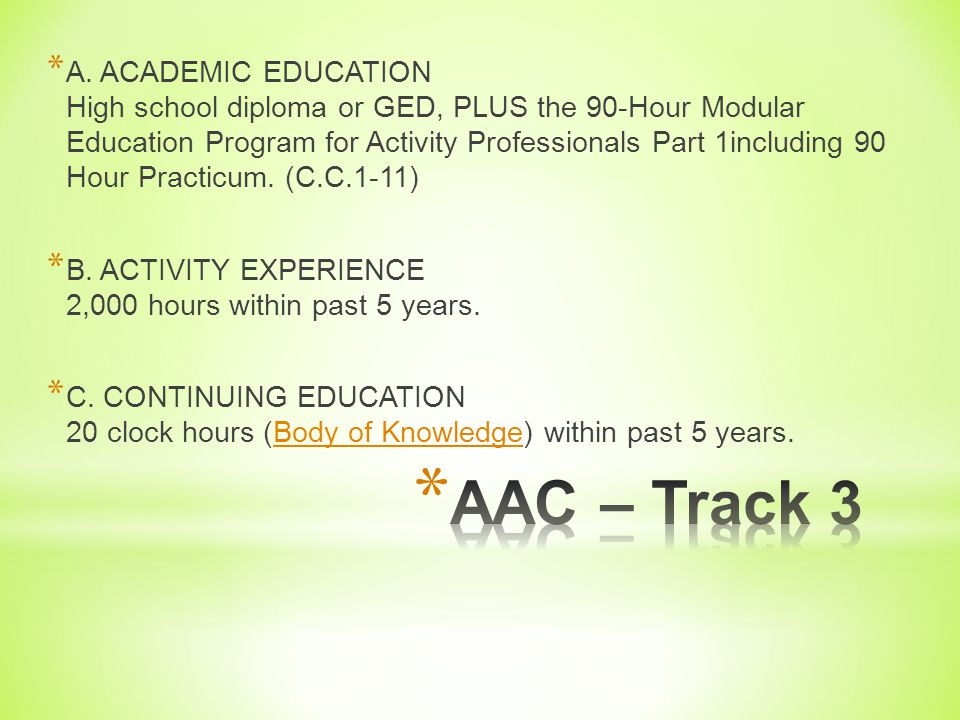 * Track 2 A. ACADEMIC EDUCATION High school diploma or GED, PLUS 6 college credits (must include an English and 1 other course from the required cours