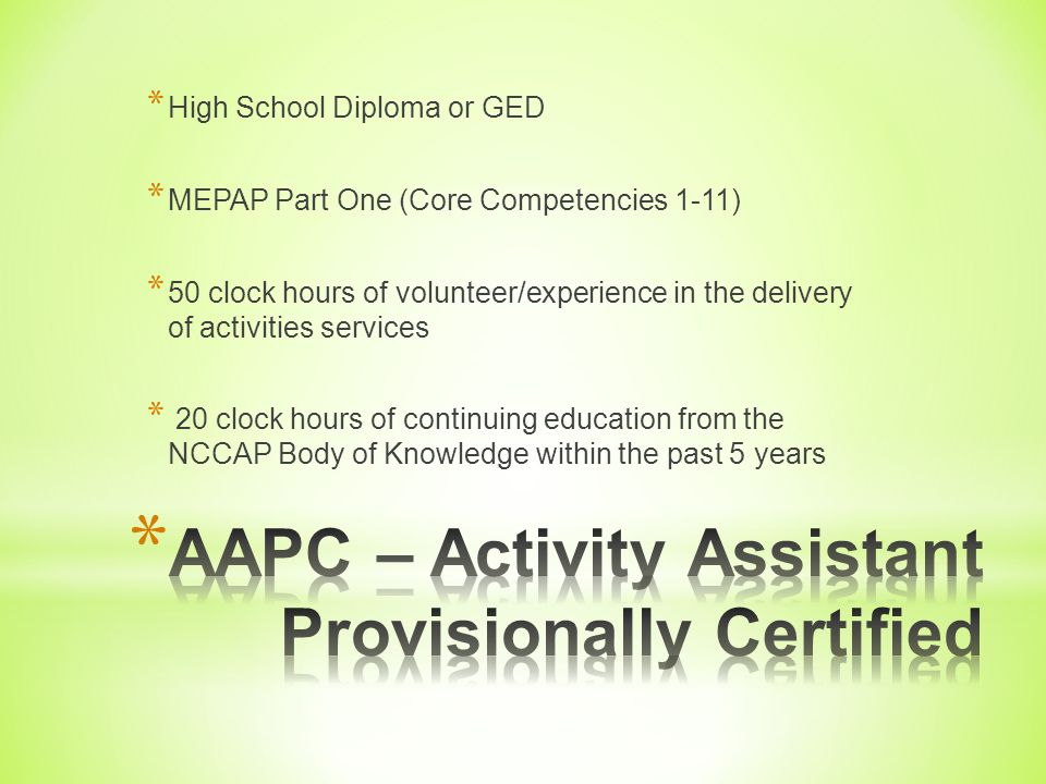 * A. ACADEMIC EDUCATION High school diploma or GED, PLUS the 90-Hour Modular Education Program for Activity Professionals Part 1including 90 Hour Prac