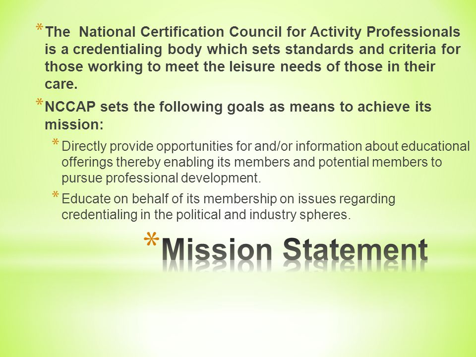 * The National Certification Council for Activity Professionals is a credentialing body which sets standards and criteria for those working to meet the leisure needs of those in their care.