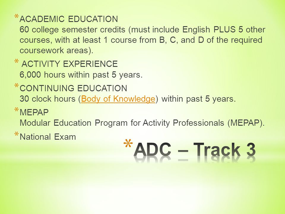 * ACADEMIC EDUCATION Associates Degree (including English PLUS 5 other courses, with at least 1 course from B, C, and D of the coursework areas). * AC