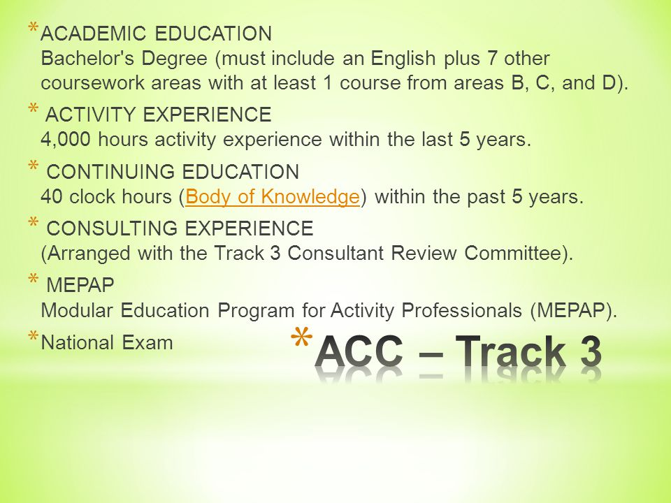 * ACADEMIC EDUCATION Bachelor's Degree (include an English plus 7 other coursework areas with at least 1 course from areas B, C, and D). * ACTIVITY EX