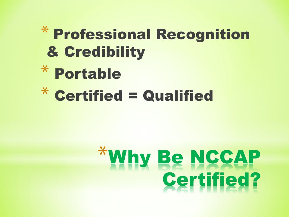 * Professional Recognition & Credibility * Portable * Certified = Qualified