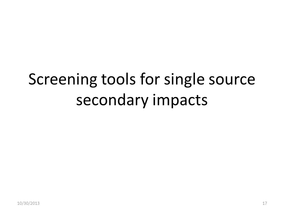 Screening tools for single source secondary impacts 10/30/201317