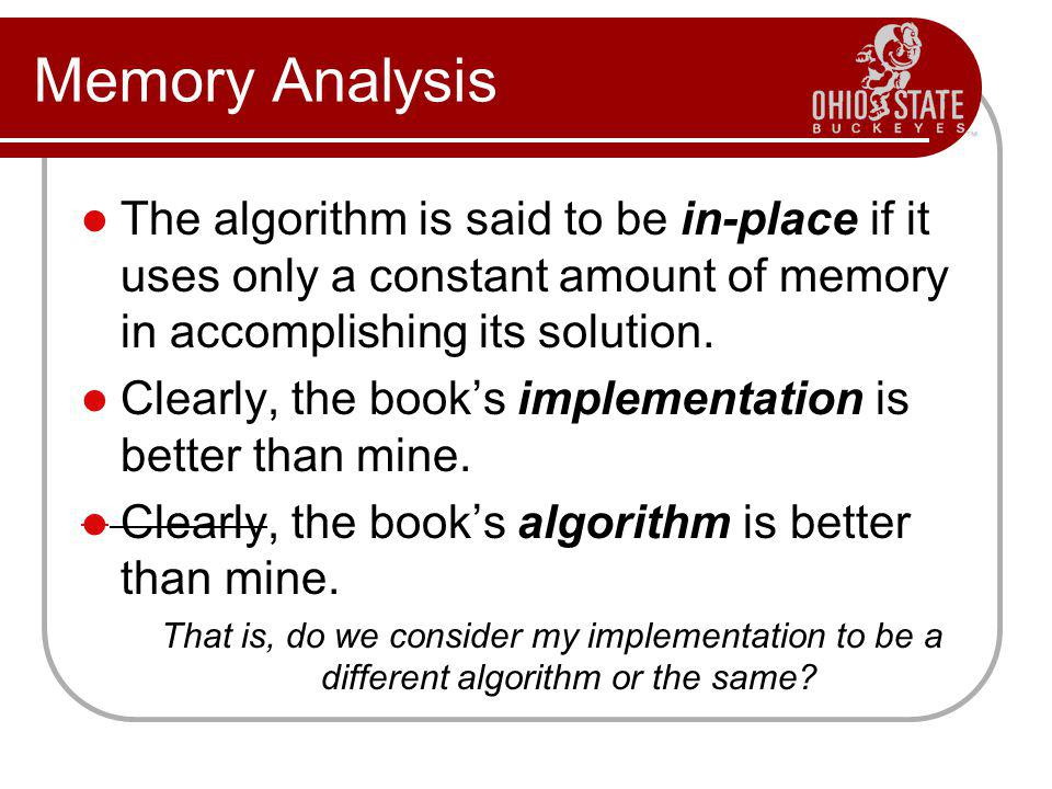 Memory Analysis The algorithm is said to be in-place if it uses only a constant amount of memory in accomplishing its solution.