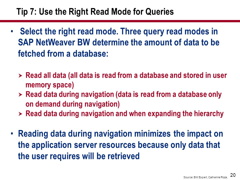 20 Tip 7: Use the Right Read Mode for Queries Source: BW Expert, Catherine Roze, Select the right read mode.