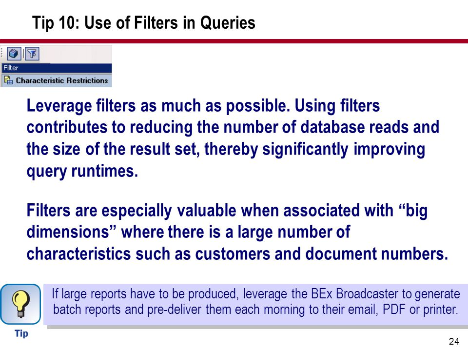 24 Tip 10: Use of Filters in Queries Leverage filters as much as possible.