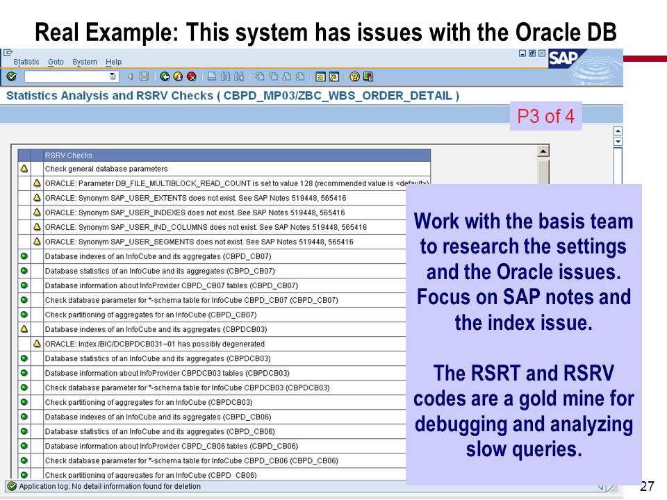 27 Real Example: This system has issues with the Oracle DB Work with the basis team to research the settings and the Oracle issues.