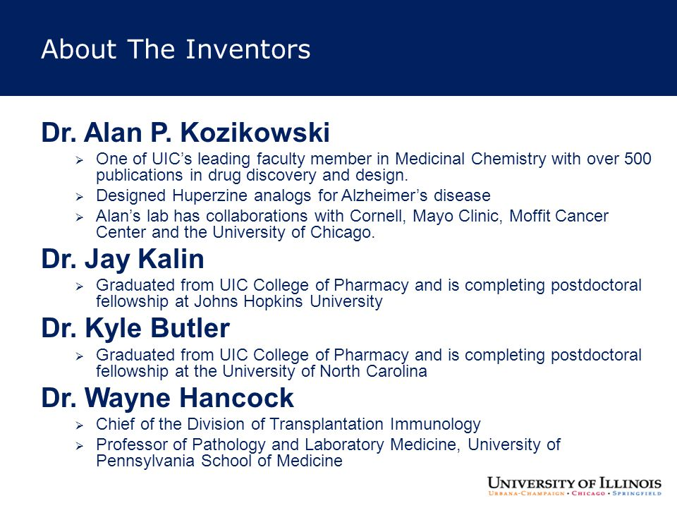 About The Inventors Dr. Alan P. Kozikowski  One of UIC's leading faculty member in Medicinal Chemistry with over 500 publications in drug discovery a