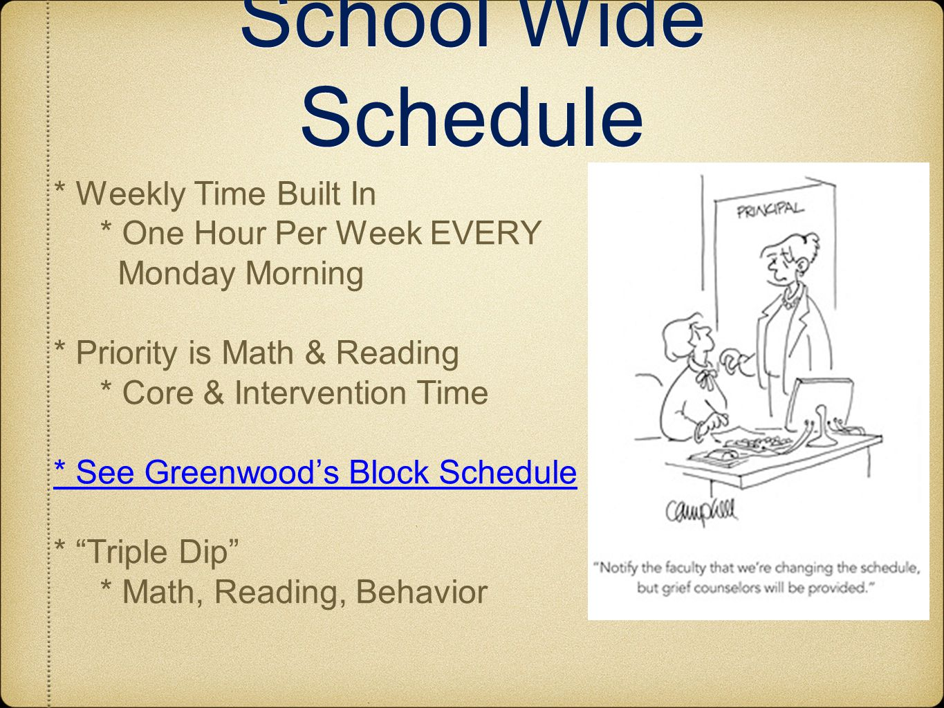 School Wide Schedule * Weekly Time Built In * One Hour Per Week EVERY Monday Morning * Priority is Math & Reading * Core & Intervention Time * See Greenwood's Block Schedule * Triple Dip * Math, Reading, Behavior
