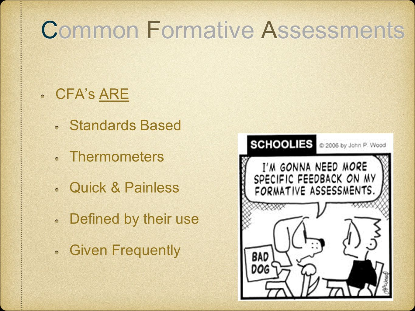 Common Formative Assessments CFA's ARE Standards Based Thermometers Quick & Painless Defined by their use Given Frequently