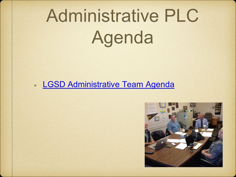 Administrative PLC Agenda LGSD Administrative Team Agenda
