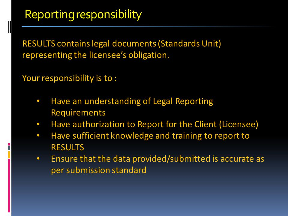 Reporting responsibility RESULTS contains legal documents (Standards Unit) representing the licensee's obligation.