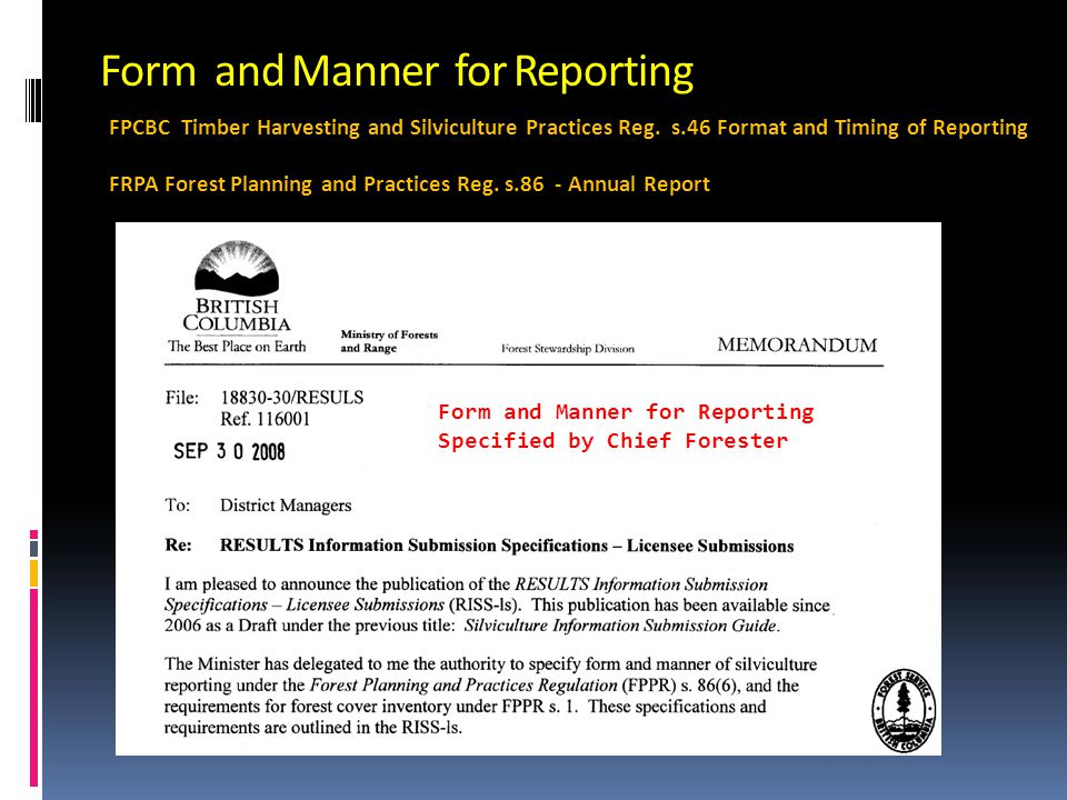 Form and Manner for Reporting Form and Manner for Reporting Specified by Chief Forester FPCBC Timber Harvesting and Silviculture Practices Reg.