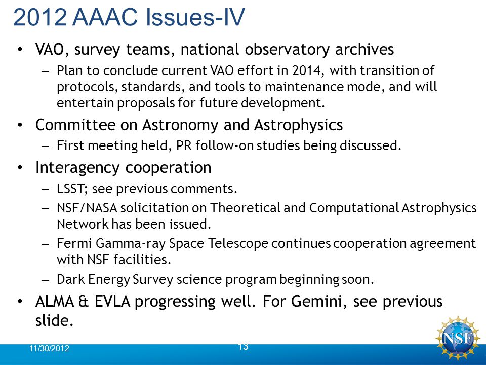 2012 AAAC Issues-IV VAO, survey teams, national observatory archives – Plan to conclude current VAO effort in 2014, with transition of protocols, standards, and tools to maintenance mode, and will entertain proposals for future development.