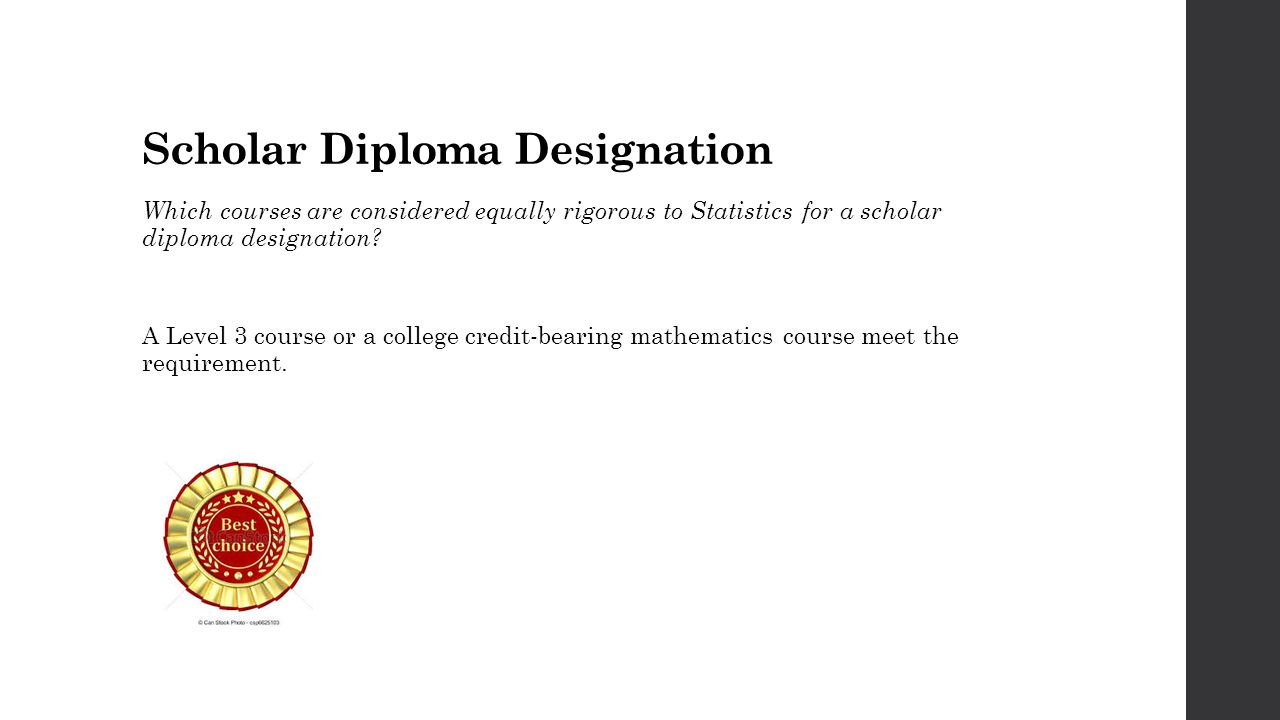 Scholar Diploma Designation Which courses are considered equally rigorous to Statistics for a scholar diploma designation? A Level 3 course or a colle