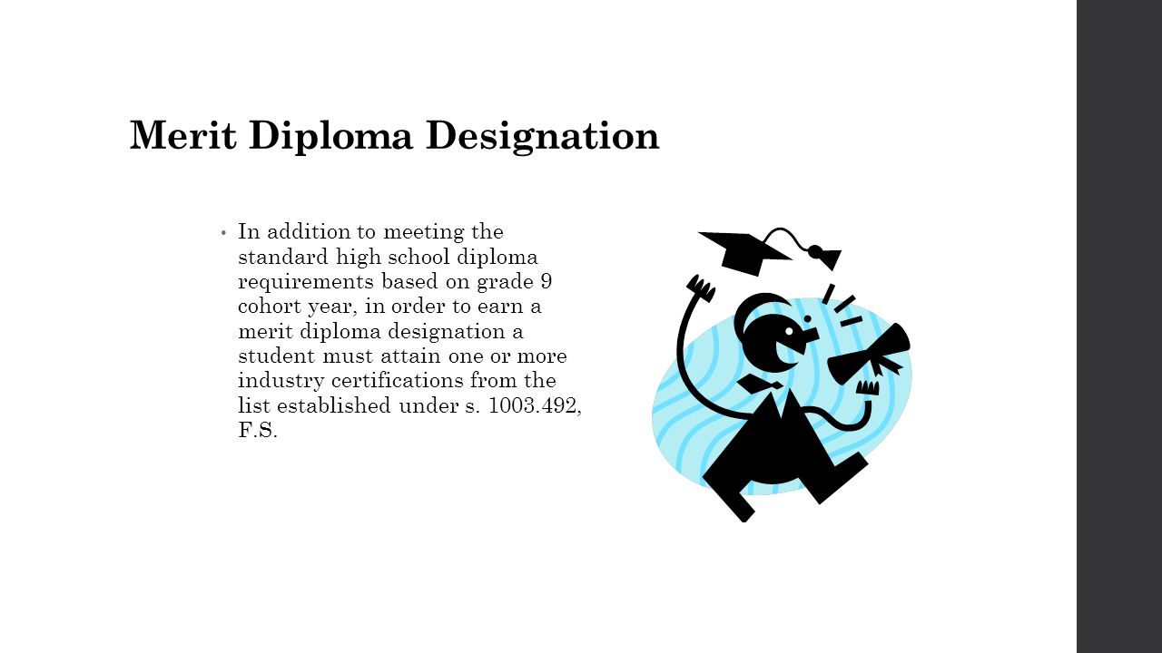 Merit Diploma Designation In addition to meeting the standard high school diploma requirements based on grade 9 cohort year, in order to earn a merit