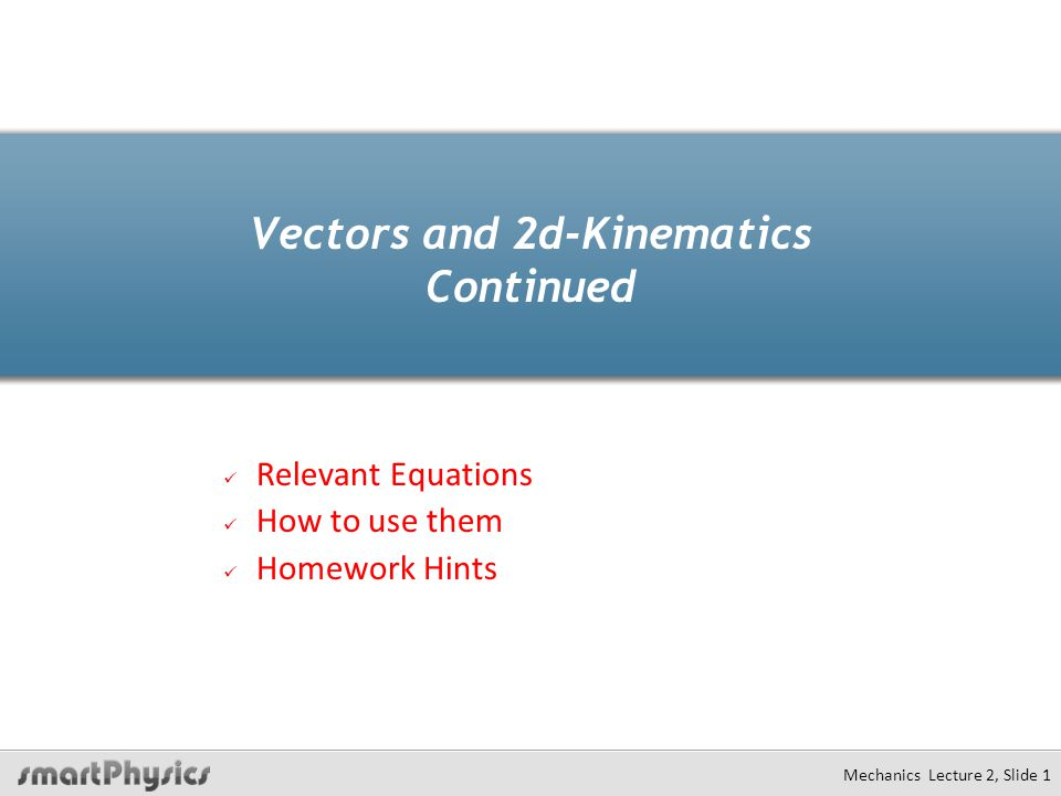 Height of Trajectory at time t or position x Mechanics Lecture 2, Slide 12 Height of trajectory, y(x) Height of trajectory, y(t)