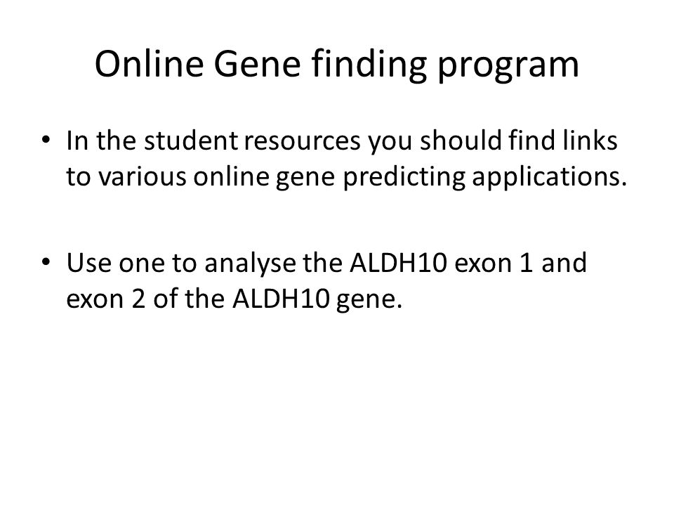 Online Gene finding program In the student resources you should find links to various online gene predicting applications.