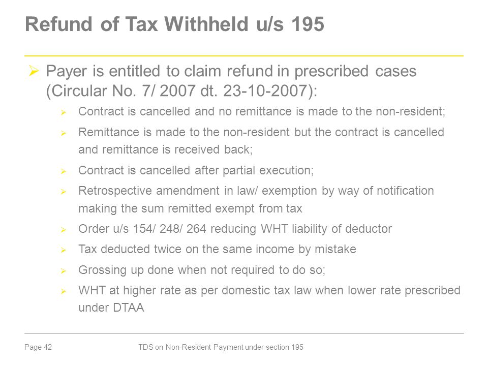 Page 42 Refund of Tax Withheld u/s 195  Payer is entitled to claim refund in prescribed cases (Circular No. 7/ 2007 dt. 23-10-2007):  Contract is ca
