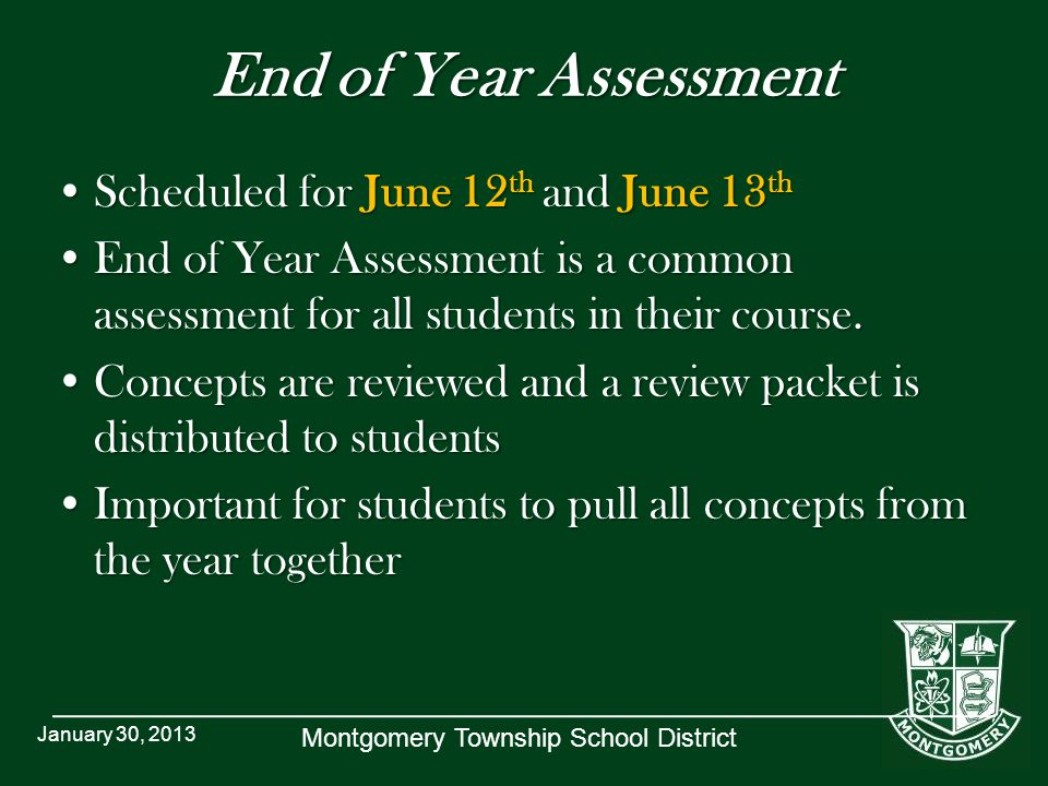 Montgomery Township School District End of Year Assessment Scheduled for June 12 th and June 13 thScheduled for June 12 th and June 13 th End of Year